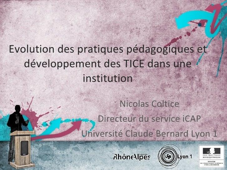 Evolution des pratiques pédagogiques et développement des TICE dans une institution Nicolas Coltice Directeur du service i...