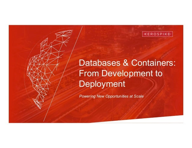 Databases & Containers: From Development to Deployment Powering New Opportunities at Scale