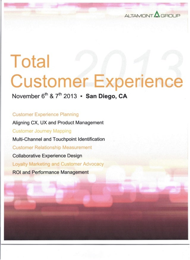 ALTAMONTAGROUP Total Customer Experience November 6th & 7th 2013 • San Diego, CA Customer Experience Planning Aligning CX,...