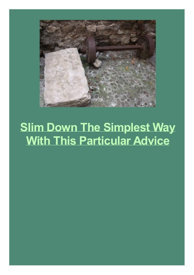 Slim Down The Simplest Way With This Particular Advice