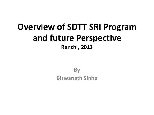 Overview of SDTT SRI Programand future PerspectiveRanchi, 2013ByBiswanath Sinha