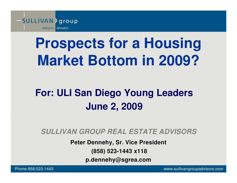 Prospects for a Housing          Market Bottom in 2009?           For: ULI San Diego Young Leaders                     Jun...