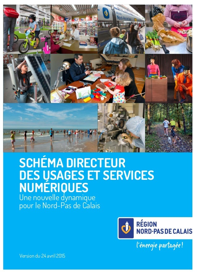SCHÉMA DIRECTEUR DES USAGES ET SERVICES NUMÉRIQUES Une nouvelle dynamique pour le Nord-Pas de Calais Créditsphotos:Dominiq...