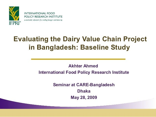 Evaluating the Dairy Value Chain Project    in Bangladesh: Baseline Study                      Akhter Ahmed       Internat...