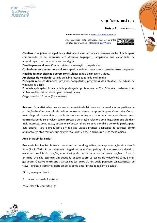 ' SEQUÊNCIA DIDÁTICA Vídeo Trava-Língua Autor: Aluísio Cavalcante. www.casadaarvore.art.br Este conteúdo está licenciado s...