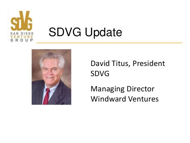 SDVG Update David Titus, President SDVG Managing Director Windward Ventures