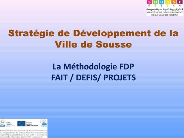 Stratégie de Développement de laVille de SousseLa Méthodologie FDPFAIT / DEFIS/ PROJETS