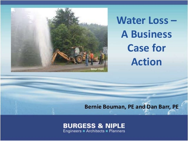 Water Loss – A Business Case for Action Bernie Bouman, PE and Dan Barr, PE