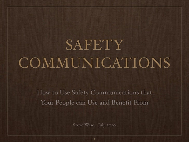 SAFETY COMMUNICATIONS  How to Use Safety Communications that   Your People can Use and Benefit From               Steve Wis...
