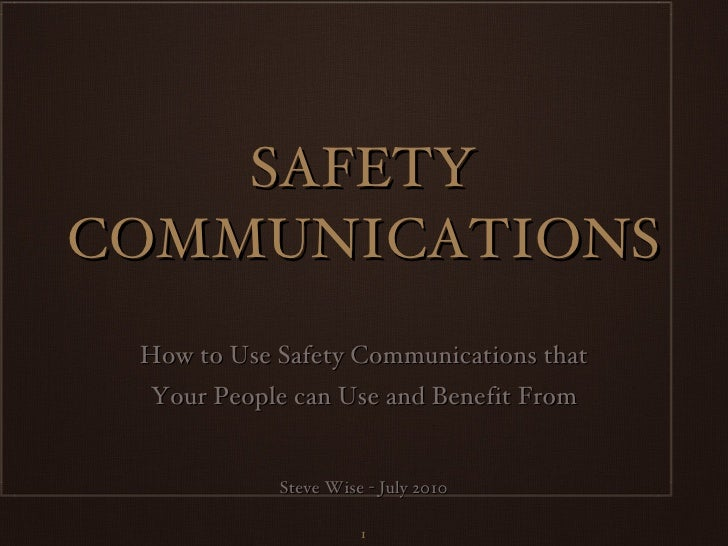 SAFETY COMMUNICATIONS <ul><li>How to Use Safety Communications that </li></ul><ul><li>Your People can Use and Benefit From...