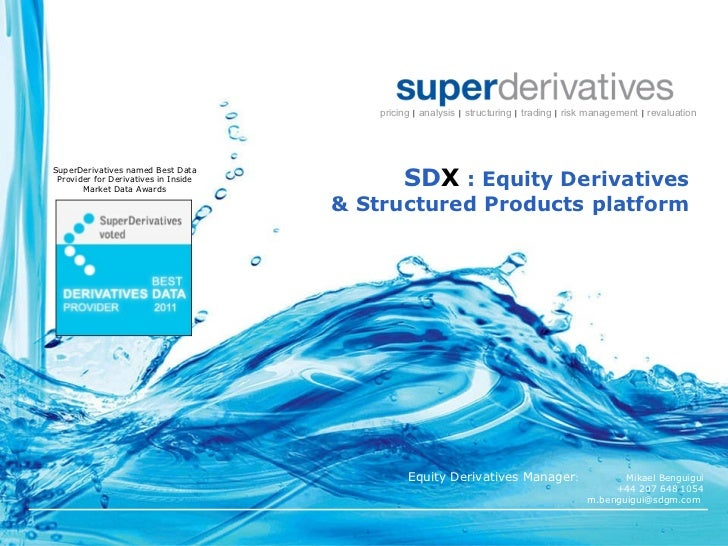 SD X  : Equity Derivatives  & Structured Products platform   Copyright © 2000-2009 by Super Derivatives, Inc. SuperDerivat...