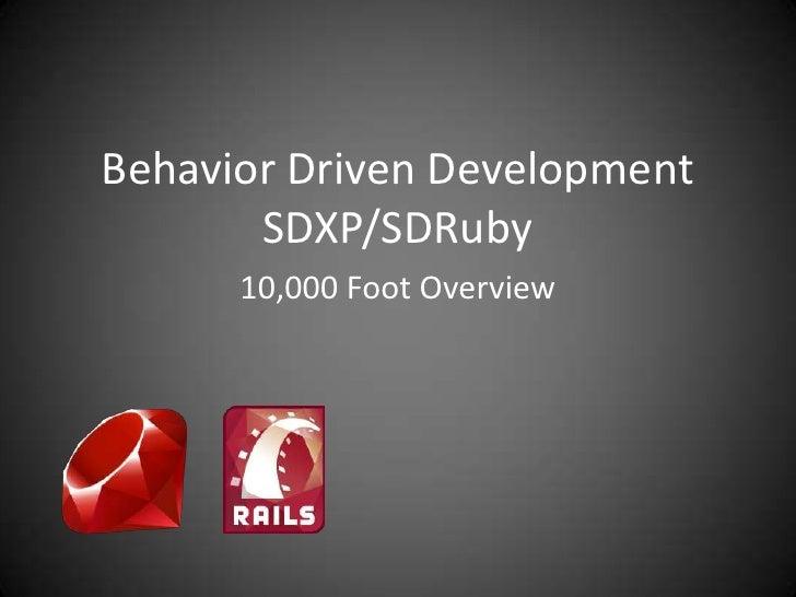 Behavior Driven DevelopmentSDXP/SDRuby<br />10,000 Foot Overview<br />