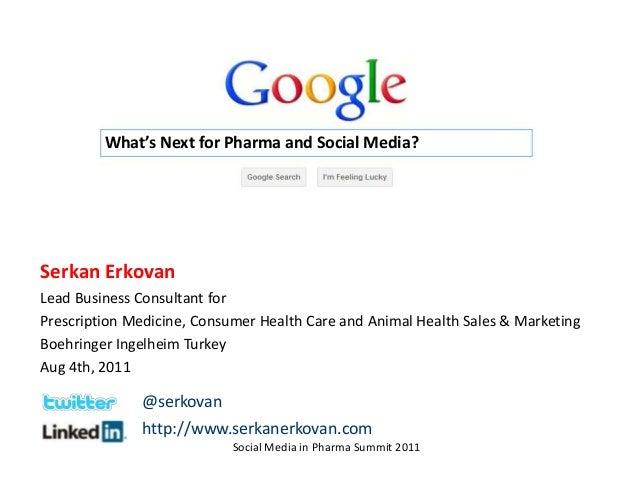 What's Next for Pharma and Social Media?Serkan ErkovanLead Business Consultant forPrescription Medicine, Consumer Health C...