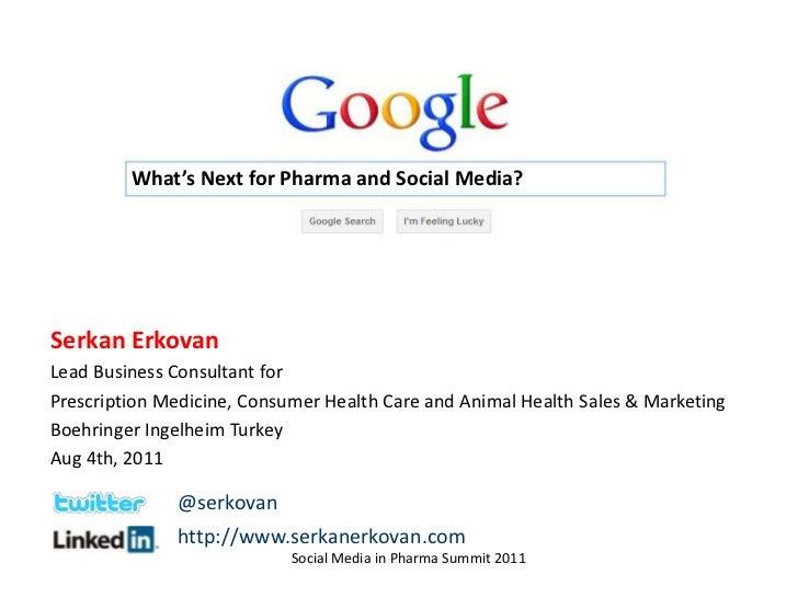 What's Next for Pharma and Social Media?<br />Serkan Erkovan<br />LeadBusinessConsultantfor<br />PrescriptionMedicine, Con...