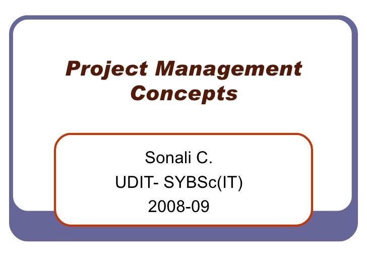 Project Management Concepts Sonali C. UDIT- SYBSc(IT) 2008-09