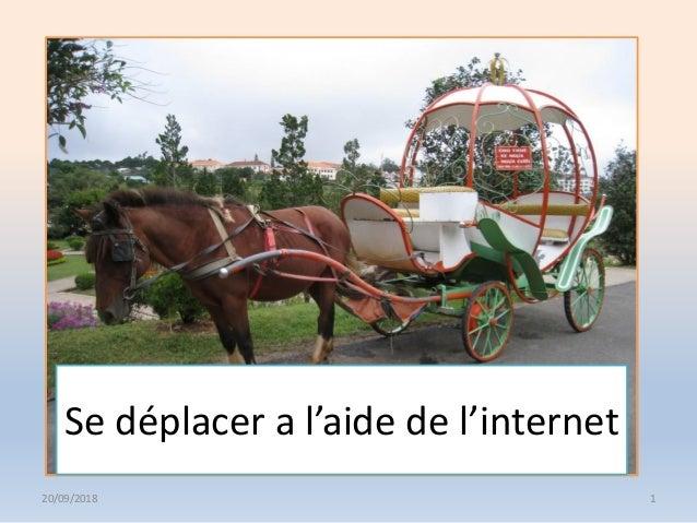 Se déplacer a l'aide de l'internet 20/09/2018 1