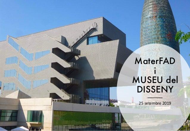 MaterFAD i MUSEU del DISSENY 25 setembre 2019