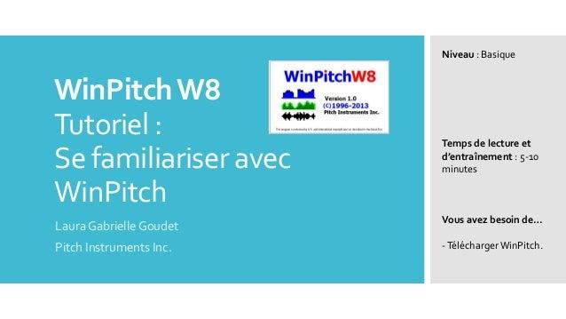 WinPitchW8 Tutoriel : Se familiariser avec WinPitch Laura Gabrielle Goudet Pitch Instruments Inc. Niveau : Basique Temps d...