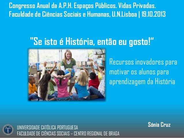 Congresso Anual da A.P.H. Espaços Públicos. Vidas Privadas. Faculdade de Ciências Sociais e Humanas, U.N.Lisboa | 19.10.20...