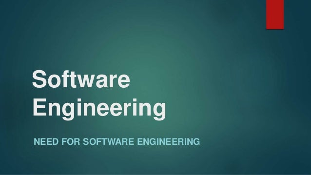 Need for software engineering for I need an engineer