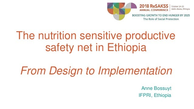 The nutrition sensitive productive safety net in Ethiopia From Design to Implementation Anne Bossuyt IFPRI, Ethiopia