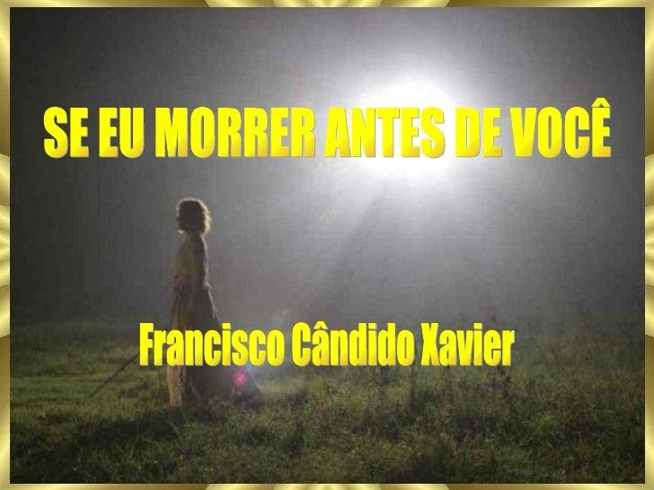 SE EU MORRER ANTES DE VOCÊ Francisco Cândido Xavier