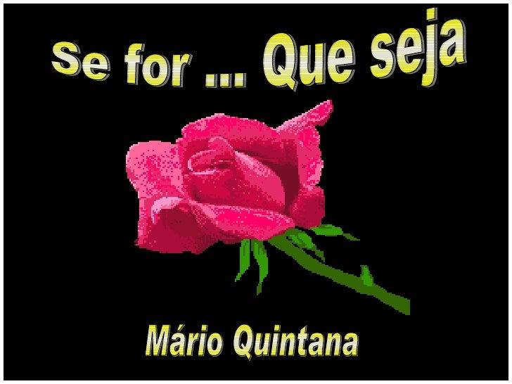 Se for ... Que seja Mário Quintana
