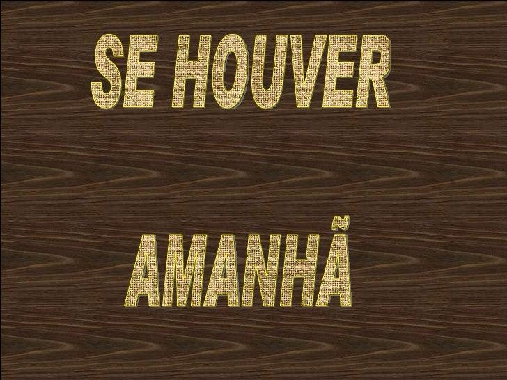 SE HOUVER AMANHÃ