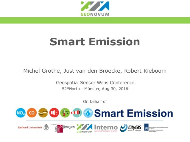 Smart Emission Michel Grothe, Just van den Broecke, Robert Kieboom Geospatial Sensor Webs Conference 52°North - Münster, A...