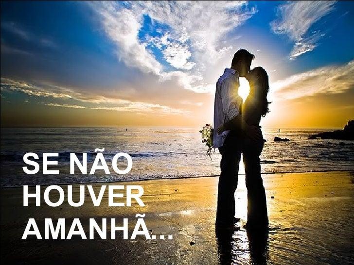 SE NÃO HOUVER AMANHÃ...