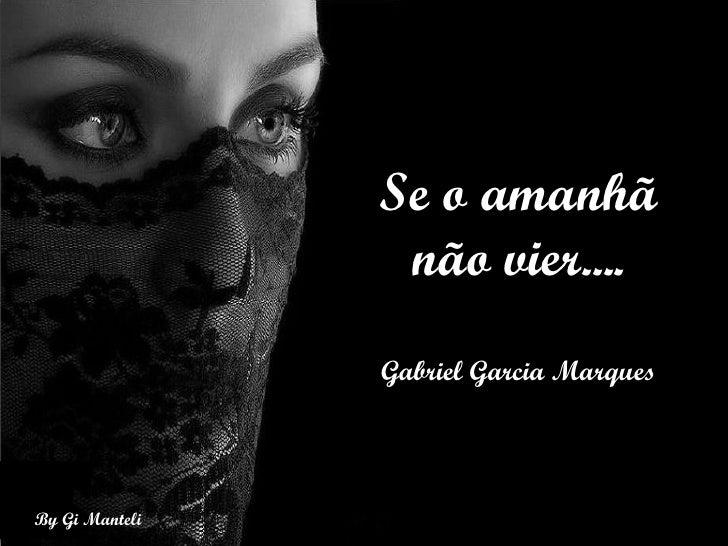 Se o amanhã não vier.... Gabriel Garcia Marques