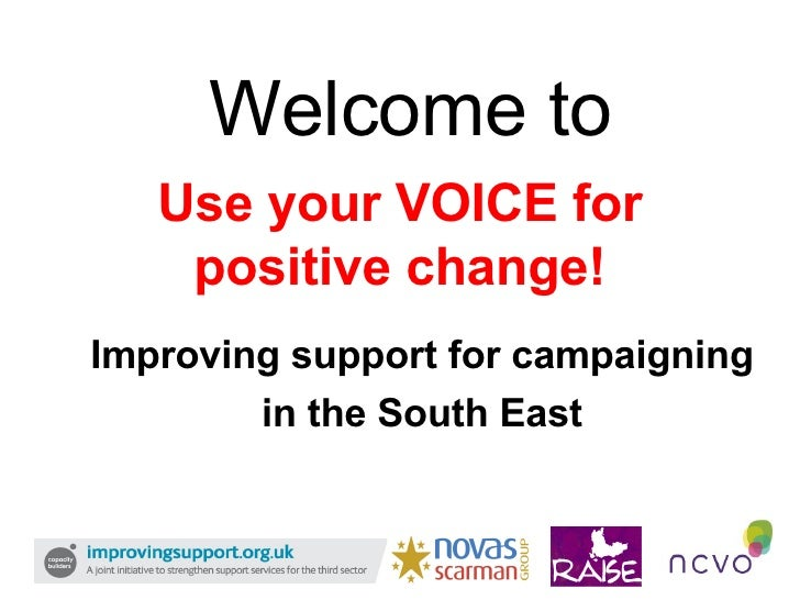 Use your VOICE for positive change! Improving support for campaigning  in the South East Welcome to