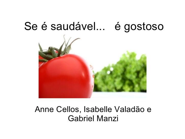 Se é saudável...  é gostoso Anne Cellos, Isabelle Valadão e Gabriel Manzi