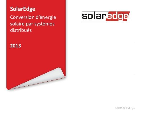 SolarEdge Conversion d'énergie solaire par systèmes distribués 2013  ©2013 SolarEdge