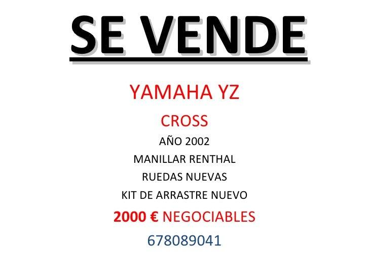 SE VENDE YAMAHA YZ CROSS AÑO 2002 MANILLAR RENTHAL RUEDAS NUEVAS KIT DE ARRASTRE NUEVO 2000 €  NEGOCIABLES 678089041