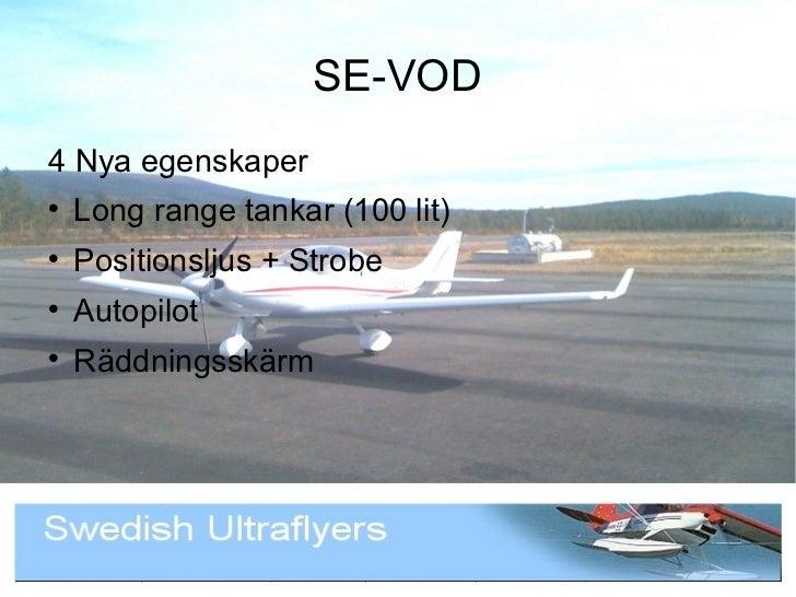 SE-VOD4 Nya egenskaper    Long range tankar (100 lit)    Positionsljus + Strobe    Autopilot    Räddningsskärm