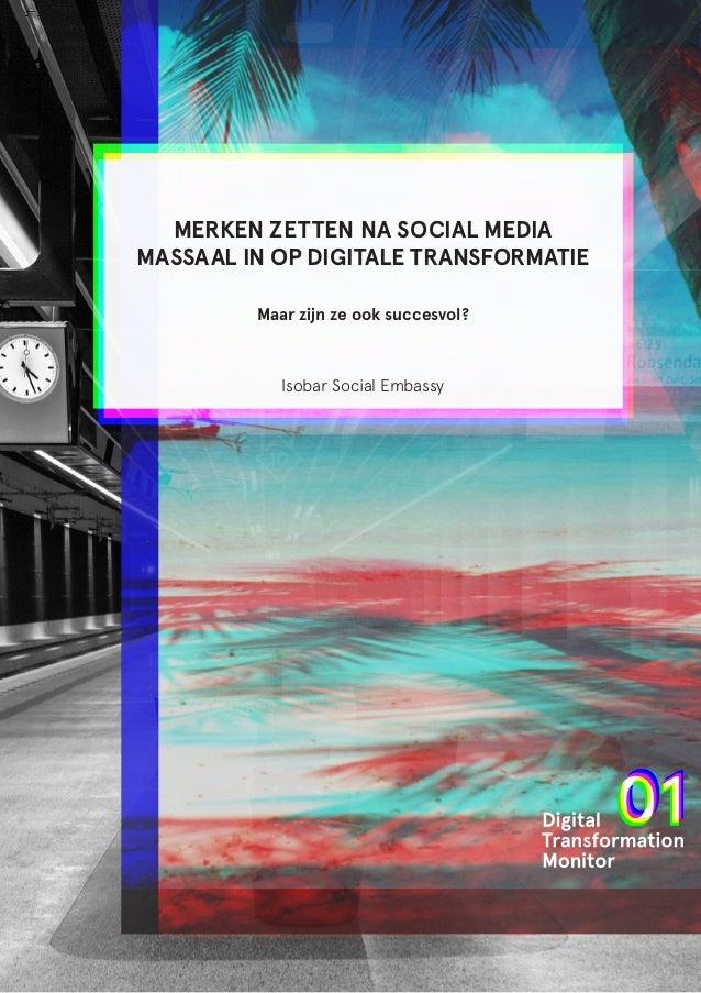 MERKEN ZETTEN NA SOCIAL MEDIA MASSAAL IN OP DIGITALE TRANSFORMATIE Maar zijn ze ook succesvol? Isobar Social Embassy
