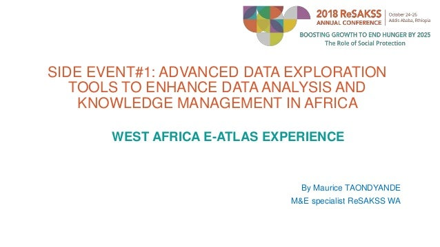 SIDE EVENT#1: ADVANCED DATA EXPLORATION TOOLS TO ENHANCE DATA ANALYSIS AND KNOWLEDGE MANAGEMENT IN AFRICA WEST AFRICA E-AT...
