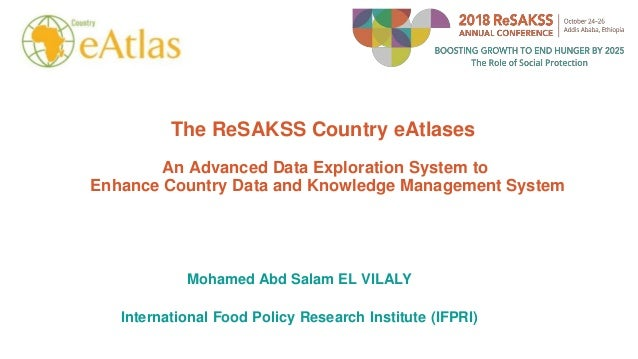 The ReSAKSS Country eAtlases An Advanced Data Exploration System to Enhance Country Data and Knowledge Management System M...