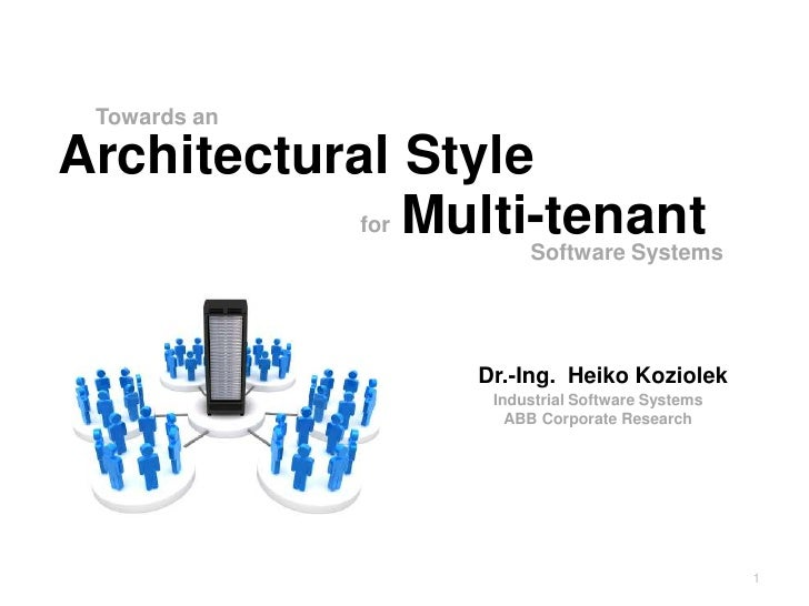 Towards an<br />Architectural Style<br />Multi-tenant<br />for<br />Software Systems<br />Dr.-Ing.  Heiko Koziolek<br />In...