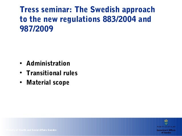 Tress seminar: The Swedish approach           to the new regulations 883/2004 and           987/2009           • Administr...