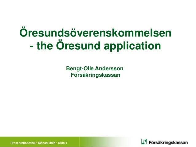 Öresundsöverenskommelsen        - the Öresund application                                       Bengt-Olle Andersson      ...