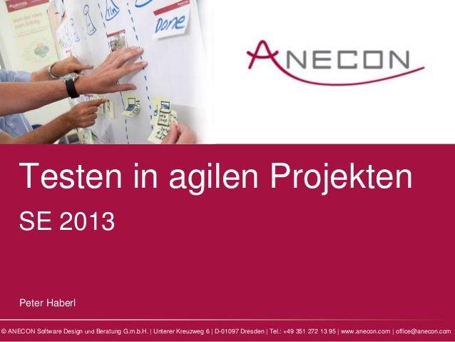 Testen in agilen Projekten     SE 2013     Peter Haberl© ANECON Software Design und Beratung G.m.b.H. | Unterer Kreuzweg 6...