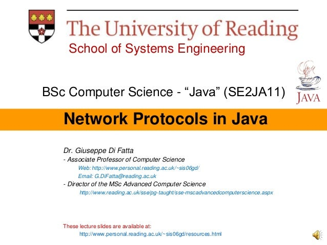 "School of Systems Engineering BSc Computer Science - ""Java"" (SE2JA11)  Network Protocols in Java Dr. Giuseppe Di Fatta - A..."