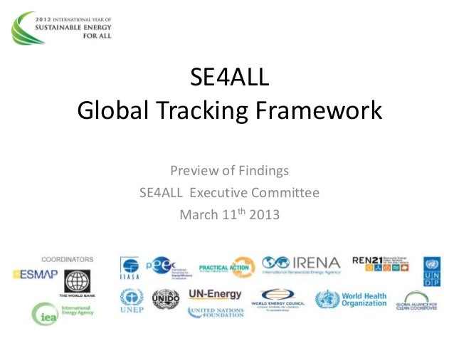 SE4ALL Global Tracking Framework Preview of Findings SE4ALL Executive Committee March 11th 2013