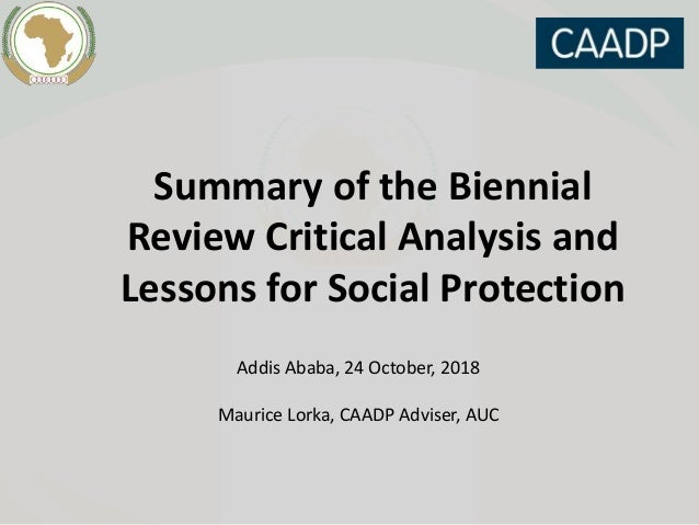 Summary of the Biennial Review Critical Analysis and Lessons for Social Protection Addis Ababa, 24 October, 2018 Maurice L...