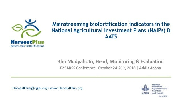 HarvestPlus@cgiar.org • www.HarvestPlus.org Mainstreaming biofortification indicators in the National Agricultural Investm...