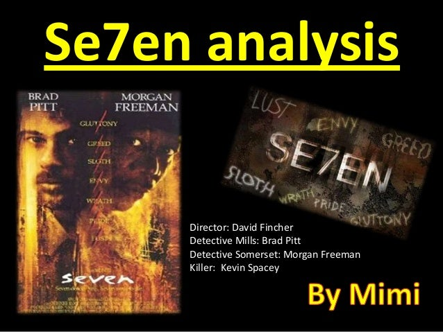 Se7en analysis     Director: David Fincher     Detective Mills: Brad Pitt     Detective Somerset: Morgan Freeman     Kille...