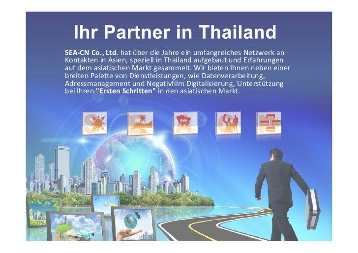 SEA-CN Co., Ltd. hat über die Jahre ein umfangreiches Netzwerk anKontakten in Asien, speziell in Thailand aufgebaut und Er...