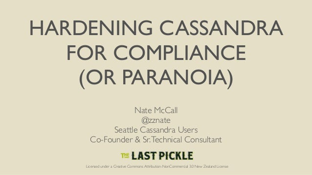 HARDENING CASSANDRA FOR COMPLIANCE (OR PARANOIA) Nate McCall @zznate Seattle Cassandra Users Co-Founder & Sr.Technical Con...